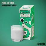 Tải nhạc Zing Pour the Milk (Ejeca Remix)