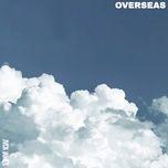 Bài hát Overseas hot nhất