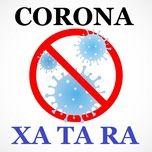Nghe nhạc Corona Xa Ta Ra hot nhất
