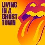 Nghe và tải nhạc hay Living In A Ghost Town Mp3 online