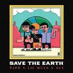 Download nhạc hot Save The Earth chất lượng cao