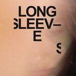 Nghe và tải nhạc hay Long Sleeves nhanh nhất