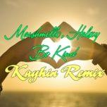 Nghe nhạc Be Kind (Kayhin Remix)