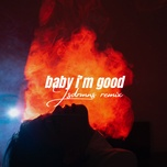 Nghe nhạc Baby I'm Good (Jsdrmns Remix) hot nhất về điện thoại
