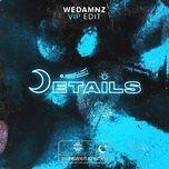 Nghe và tải nhạc Mp3 Details (WeDamnz VIP Edit) nhanh nhất về điện thoại