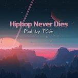 Nghe và tải nhạc Hip Hop Never Dies (Prod. By T00n) miễn phí