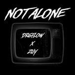 Tải bài hát Mp3 Not Alone miễn phí về máy
