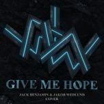 Tải bài hát Mp3 Give Me Hope (Jack Benjamin & Jakob Wedlund Cover) online