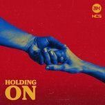 Nghe nhạc Holding On Mp3 chất lượng cao