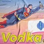 Nghe và tải nhạc hot Vodka Beat Mp3 về điện thoại