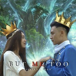 Download nhạc But Me Too Mp3 online