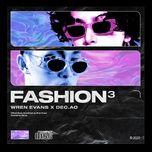 Nghe và tải nhạc Mp3 Fashion 3 (ft Dec.ao) hot nhất về máy