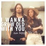 Bài hát I Wanna Grow Old With You hot nhất