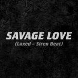 Nghe và tải nhạc hay Savage Love (Laxed - Siren Beat) trực tuyến miễn phí