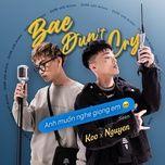 Nghe nhạc Bae dun't cry x Anh muốn nghe giọng em Beat online