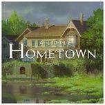 Download nhạc Mp3 A Little Home Town online