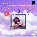 Bài hát Thính Bad Boy hot nhất về điện thoại