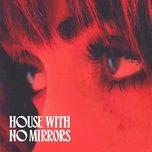 Tải nhạc hay House With No Mirrors online miễn phí