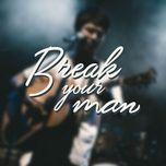 Tải nhạc Zing Break Your Man miễn phí về máy