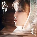 Nghe và tải nhạc Mp3 Kính Hoa Thủy Nguyệt / 镜花水月 (Thiếu Nữ Đại Nhân OST) nhanh nhất