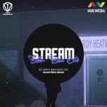 Download nhạc hot Stream Đến Bao Giờ (Quanvrox Remix) Mp3 nhanh nhất