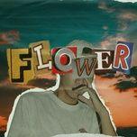 Tải nhạc Flower nhanh nhất về điện thoại