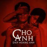 Bài hát Cho Anh Mp3 hay nhất