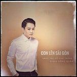 Tải bài hát Con Lên Sài Gòn nhanh nhất