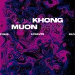 Download nhạc hay Anh Khong Muon Nghe (Prod. Lcalvin) miễn phí về máy