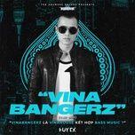 Nghe nhạc Mp3 Vinabangerz (Huy Dx Vip Mix) hot nhất