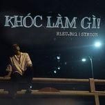Download nhạc KHÓC LÀM GÌ (bây giờ) trực tuyến