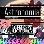 Download nhạc hot Astronomia (Daily Remix) Mp3 về điện thoại