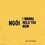 Nghe nhạc I Wanna Hold You Now chất lượng cao