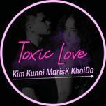 Tải bài hát Toxic Love online