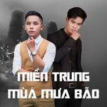 Nghe và tải nhạc hot Miền Trung Mùa Mưa Bão Mp3 miễn phí