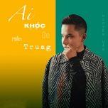 Download nhạc Ai Khóc Cho Miền Trung online