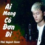 Nghe nhạc Ai Mang Cô Đơn Đi Cover Mp3 nhanh nhất