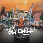 Tải nhạc hot 6h Chill Mp3 miễn phí