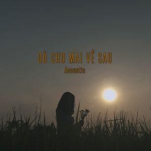 Tải nhạc hot Dù Cho Mai Về Sau (Acoustic Version) miễn phí về máy