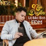 Download nhạc Níu Duyên (NĐQ EDM Remix) hot nhất