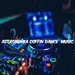 Nghe nhạc Astronomía Coffin Dance Music miễn phí