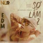 Tải nhạc Sợ Lắm 2 (NĐQ EDM Remix) Mp3 nhanh nhất