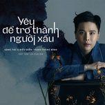 Nghe và tải nhạc Yêu Để Trở Thành Người Xấu (Em Là Của Em OST) Mp3 trực tuyến