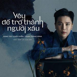 Nghe nhạc Yêu Để Trở Thành Người Xấu (Em Là Của Em OST) hot nhất