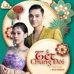 Tải nhạc Tết Chung Đôi online