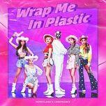 Tải bài hát Mp3 Wrap Me In Plastic hay nhất