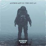 Tải Nhạc Astronaut In The Ocean - Masked Wolf