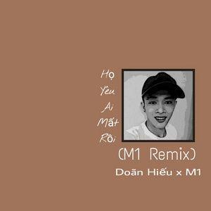 Download nhạc hay Họ Yêu Ai Mất Rồi (M1 Remix)