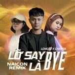 Tải nhạc Lỡ Say Bye Là Bye (Naicon Remix) nhanh nhất về máy