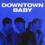 Bài hát Downtown Baby online miễn phí